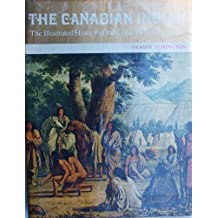 The Canadian Indian; The Illustrated History of the Great Tribes of Canada