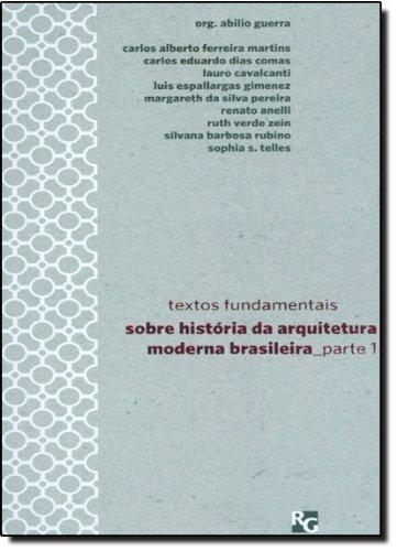 Textos Fundamentais Sobre História da Arquitetura Moderna Brasileira - Volume 1
