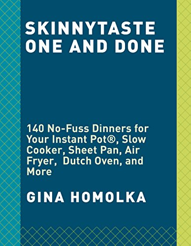 Skinnytaste One and Done: 140 No-Fuss Dinners for Your Instant Pot®, Slow Cooker, Sheet Pan, Air Fryer,  Dutch Oven, and More by Gina Homolka