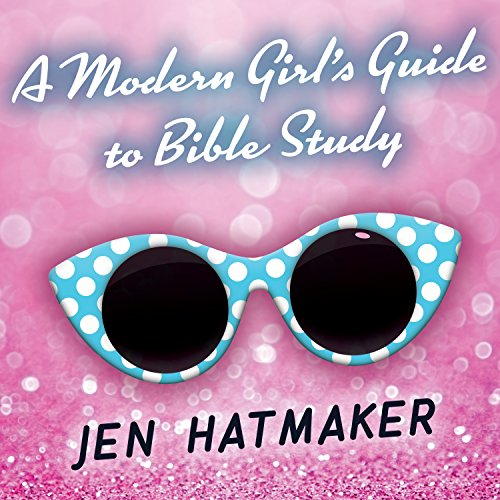 A Modern Girl's Guide to Bible Study: A Refreshingly Unique Look at God's Word: Modern Girl's Bible Study, Book 1 by Tantor Audio