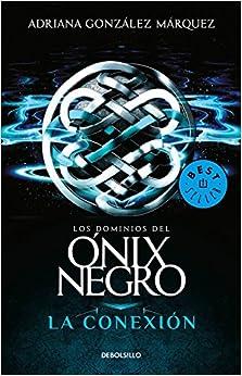 La Conexion (los Dominios Del Onix Negro 2): Adriana Gonzalez Marquez