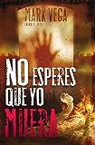 No Esperes Que Yo Muera, Mark Vega, 1602551367