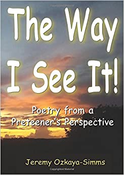 The Way I See It! - Poetry from a Preeteener's Perspective