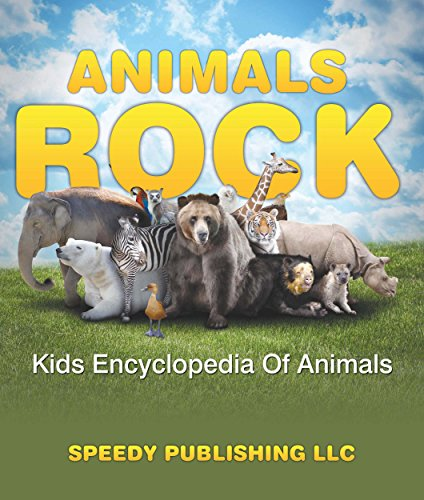 Animals Rock - Kids Encyclopedia Of Animals: Children's Zoology Books Edition (Classification Of Plants And Animals For Kids)
