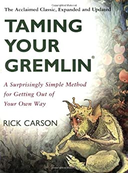 Taming Your Gremlin (Revised Edition): A Surprisingly Simple Method for Getting Out of Your Own Way by [Carson, Rick]