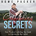 Catfishing Secrets: Your Practical Catfishing Tips Guide to Catching the Big Catfish Audiobook by Bowe Chaim Packer Narrated by Chris Brinkley