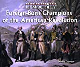 Foreign-Born Champions of the American Revolution, Jeremy Thornton, 0823962776