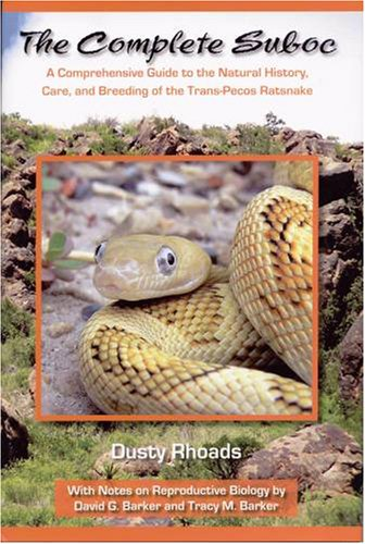 Complete Suboc, A Comprehensive Guide to the Natural History, Care, and Breeding of the Trans-Pecos (Rat Snake Care)