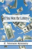 If You Won the Lottery, F. Vernon Kenney, 1424194024