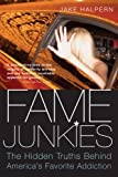 Fame Junkies: The Hidden Truths Behind America's Favorite Addiction