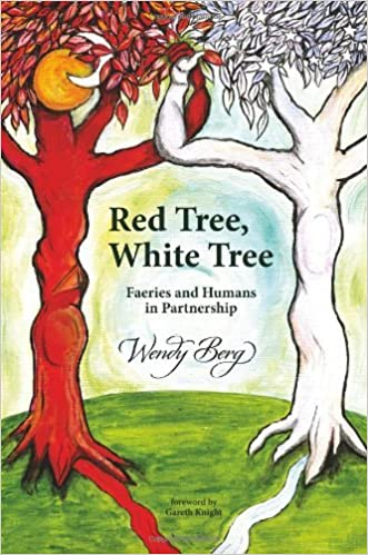 Red Tree, White Tree: Faeries and Humans in Partnership by Wendy Berg (2010-11-16)