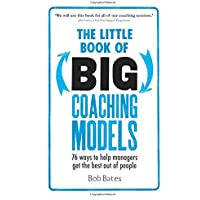 The Little Book of Big Coaching Models:76 ways to help managers get the best out of people: 76 ways to help managers get the best out of people
