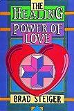 The Healing Power of Love, Brad Steiger, 0914918842