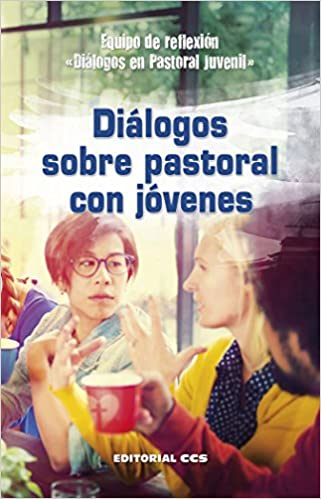 Diálogos sobre pastoral con jóvenes (Agentes PJ): Amazon.es: Equipo de reflexión «Diálogos en Pastoral Juvenil»: Libros
