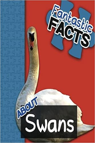 Fantastic Facts About Swans: Illustrated Fun Learning For Kids (Volume 1)