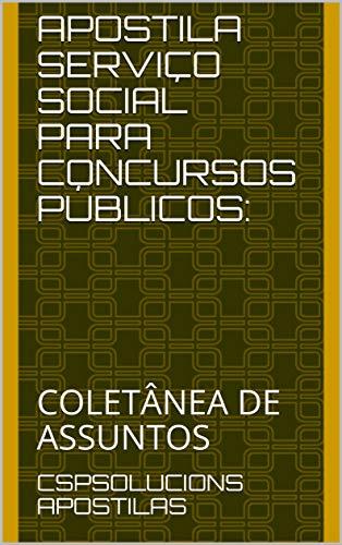 APOSTILA SERVIÇO SOCIAL PARA CONCURSOS PÚBLICOS:: COLETÂNEA DE ASSUNTOS