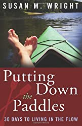 Putting Down the Paddles: 30 Days to Living in the Flow