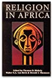 Religion in Africa : Experience and Expression, Thomas D. Blakely, 0435080814