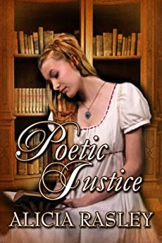 Poetic Justice, a Traditional Regency Romance (Regency Escapades Book 3) by [Rasley, Alicia]