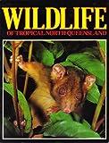 Wildlife of Tropical North Queensland