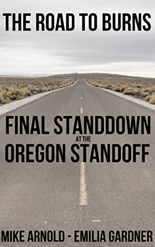 The Road to Burns: Final Standdown at the Oregon Standoff (A Kindle Short Read) (True Crime Defense Attorney Case Files Book 2) by [Arnold, Mike, Gardner, Emilia]