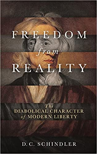 Freedom from reality the diabolical character of modern liberty freedom from reality the diabolical character of modern liberty catholic ideas for a secular world d c schindler 9780268102616 amazon books fandeluxe Image collections
