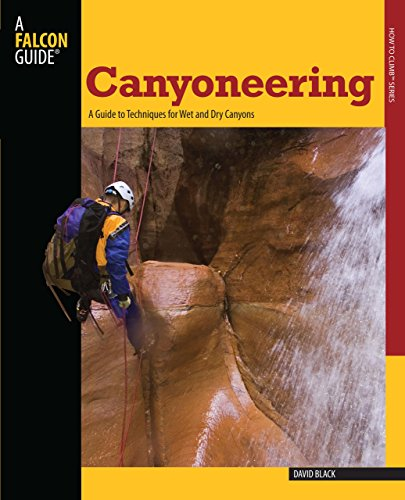 - Canyoneering: A Guide to Techniques for Wet and Dry Canyons (How To Climb Series)
