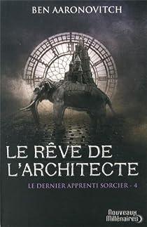 Le dernier apprenti sorcier, tome 4 : Le rêve de l'architecte par Aaronovitch
