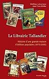 La Librairie Tallandier : Histoire d'une grande maison d'édition populaire (1870-2000)