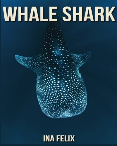 Whale Shark: Children Book of Fun Facts & Amazing Photos on Animals in Nature - A Wonderful Whale Shark Book for Kids aged 3-7