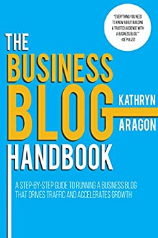 Download for free The Business Blog Handbook: A Step-by-Step Guide to Running a Business Blog that Drives Traffic and Accelerates Growth