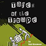 Tales of the Troupe | Rob Dinsmoor