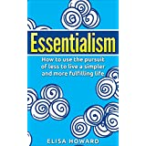 Essentialism: How to use the Pursuit of Less to Live a Simpler and More Fulfilling Life