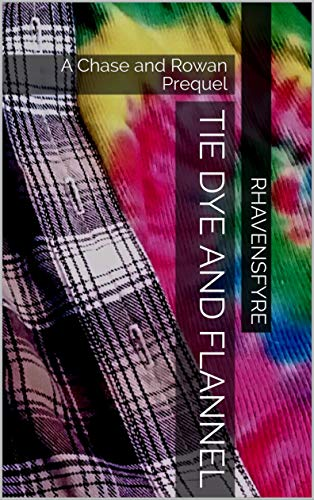 (Tie Dye and Flannel: A Chase and Rowan Prequel (Chase And Rowan Series))