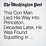 This Con Man Lied His Way into Princeton. Decades Later, He Was Found Squatting in Mountain Shack. | Samantha Schmidt