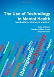 The Use of Technology in Mental Health : Applications, Ethics and Practice, Kate Anthony, 0398079536