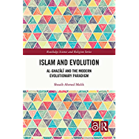Islam and Evolution: Al-Ghazālī and the Modern Evolutionary Paradigm (Routledge Science and Religion Series) (English…