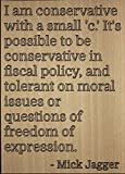 """""""I am conservative with a small 'c.' It's..."""" quote by Mick Jagger, laser engraved on wooden plaque - Size: 8""""x10"""""""