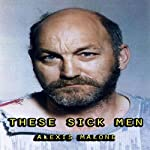 These Sick Men | Alexis Malone