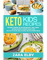 Keto Kids: Ketogenic Cookbook For Low Carb Breakfast, Lunch, Dinner, And Snack Recipes To Promote Healthy Living With Easy To Follow, Quick, Delicious, And Child Friendly Meals!