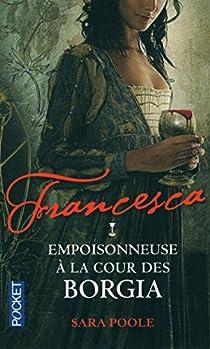 Francesca : Empoisonneuse à la cour des Borgia, tome 1 par Poole