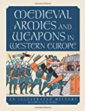 Medieval Armies and Weapons in Western Europe, Jean-Denis G. G. Lepage, 0786417722
