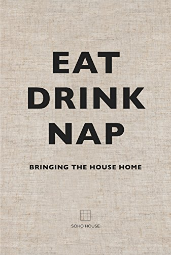 Eat Drink Nap: Bringing the House Home by Soho House