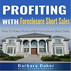 Profiting with Foreclosure Short Sales