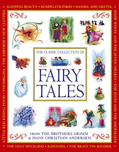 The Classic Collection of Fairy Tales from The Brothers Grimm and Hans Christian Andersen
