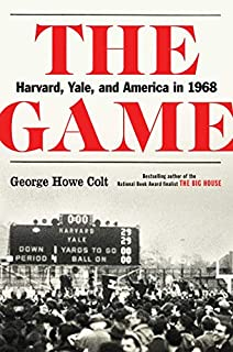 Book Cover: The Game: Harvard, Yale, and America in 1968