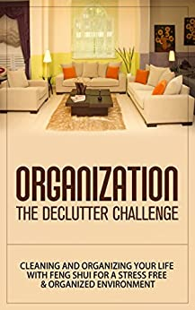 Organization: The Declutter Challenge - Cleaning And Organizing Your Life With Feng Shui For A Stress Free & Organized Environment (organization, organizational ... organization for beginners, organize) by [Wayne, Storm]