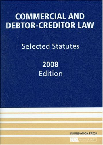 Commercial and Debtor-Creditor Law: Selected Statutes, 2008 Edition