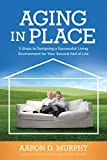 img - for Aging In Place: 5 Steps to Designing a Successful Living Environment for Your Second Half of Life book / textbook / text book