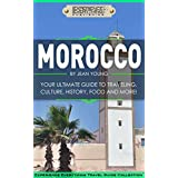 Morocco:  Your Ultimate Guide to Travel, Culture, History, Food and More!: Experience Everything Travel Guide Collection™